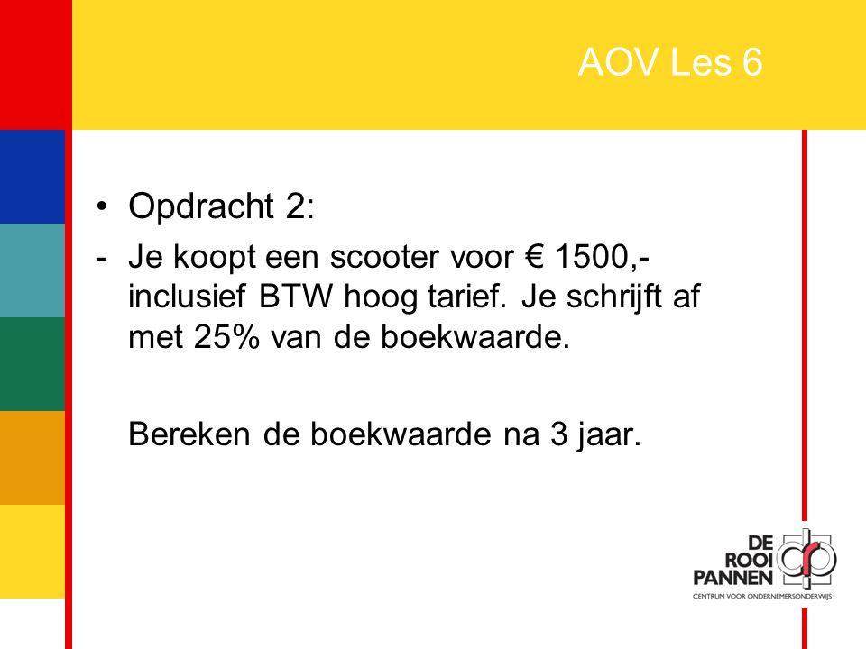 AOV Les 6 Opdracht 2: Je koopt een scooter voor € 1500,- inclusief BTW hoog tarief. Je schrijft af met 25% van de boekwaarde.