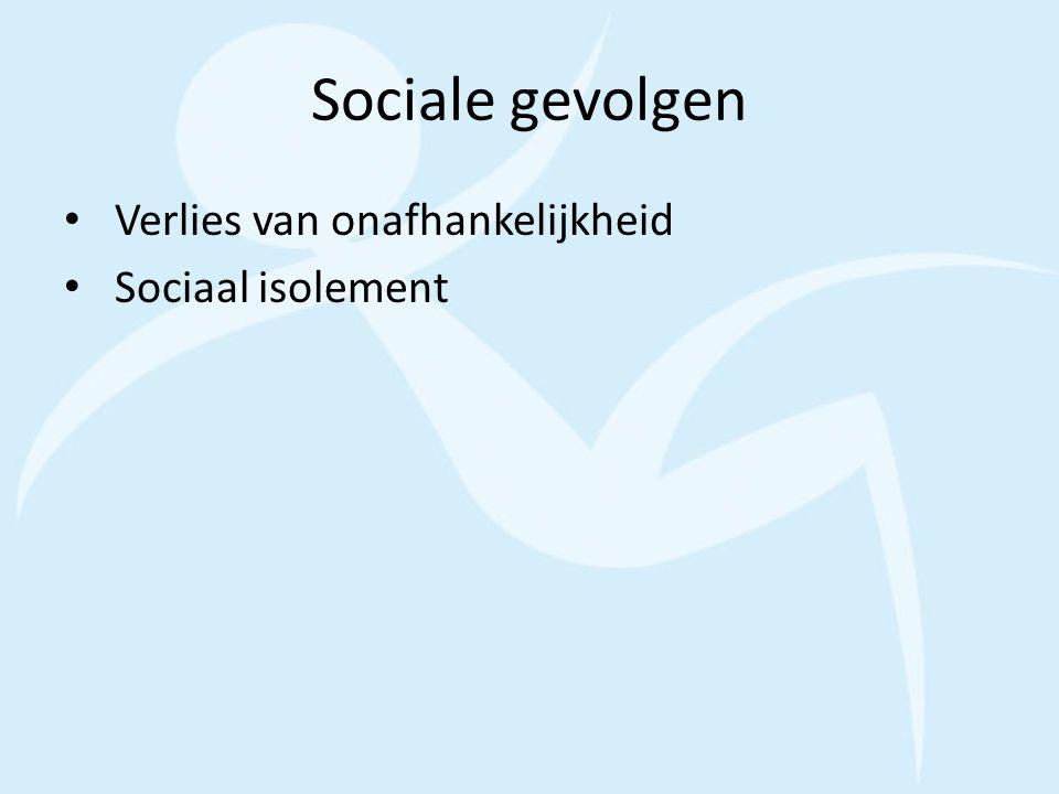Sociale gevolgen Verlies van onafhankelijkheid Sociaal isolement