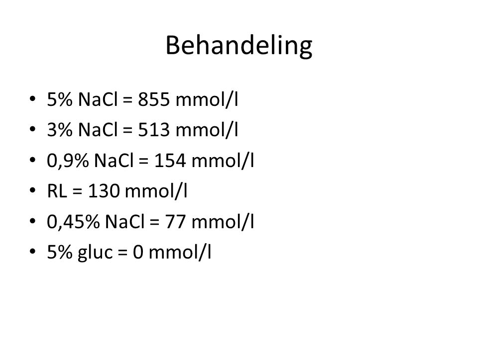Behandeling 5% NaCl = 855 mmol/l 3% NaCl = 513 mmol/l