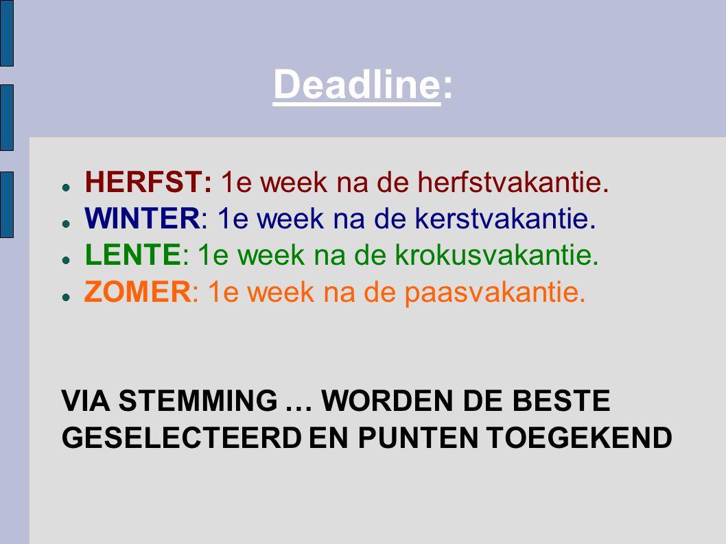 Deadline: HERFST: 1e week na de herfstvakantie.
