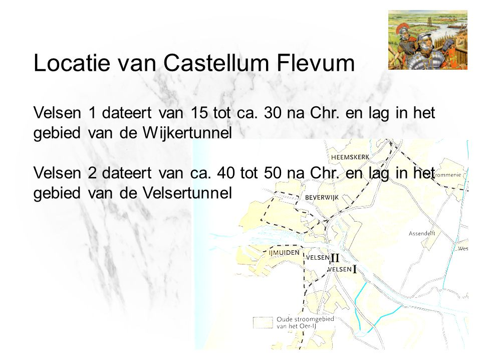 Locatie van Castellum Flevum Velsen 1 dateert van 15 tot ca. 30 na Chr
