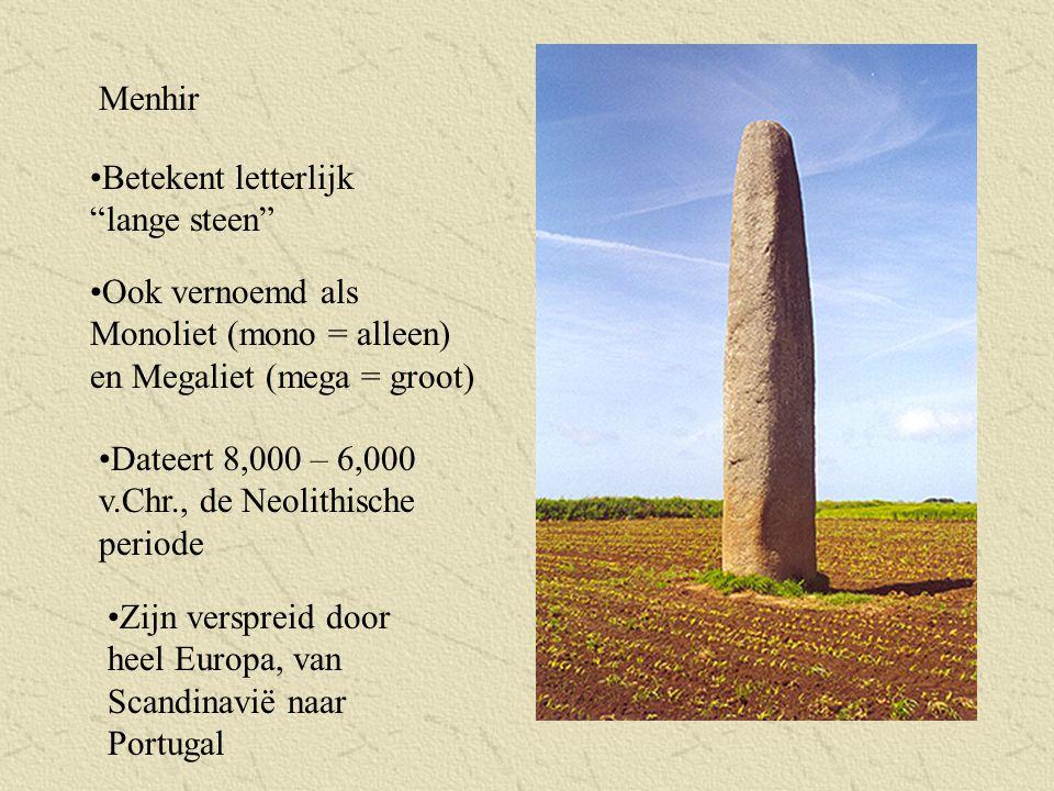 Menhir Betekent letterlijk lange steen Ook vernoemd als Monoliet (mono = alleen) en Megaliet (mega = groot)