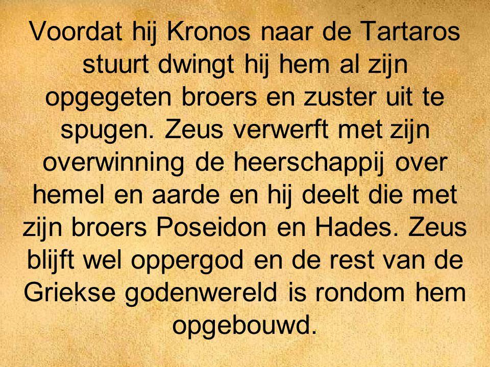 Voordat hij Kronos naar de Tartaros stuurt dwingt hij hem al zijn opgegeten broers en zuster uit te spugen.