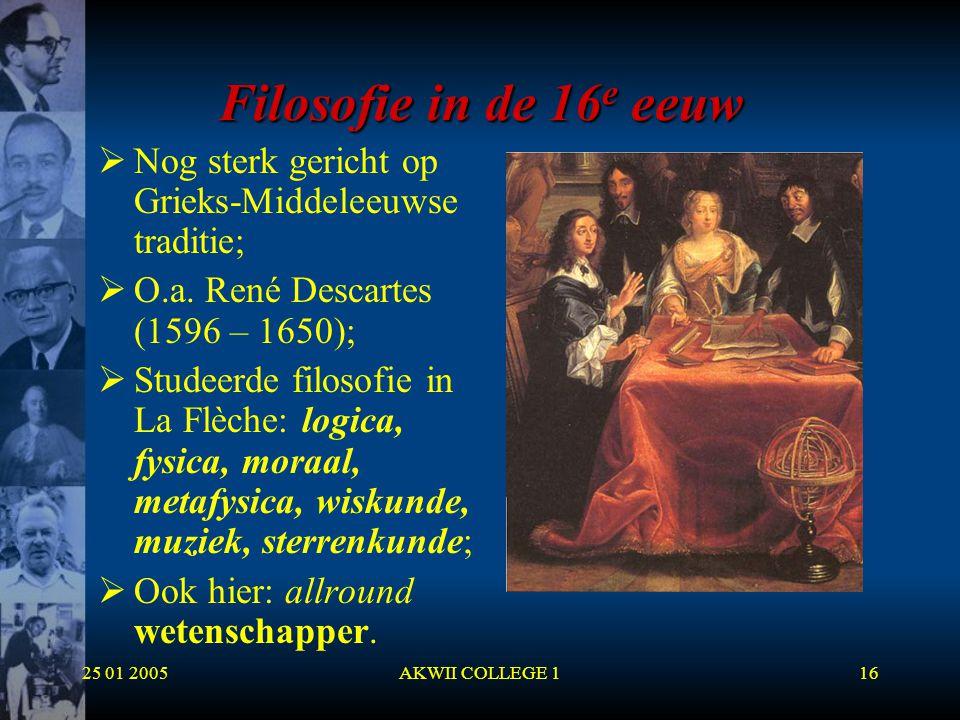 Filosofie in de 16e eeuw Nog sterk gericht op Grieks-Middeleeuwse traditie; O.a. René Descartes (1596 – 1650);
