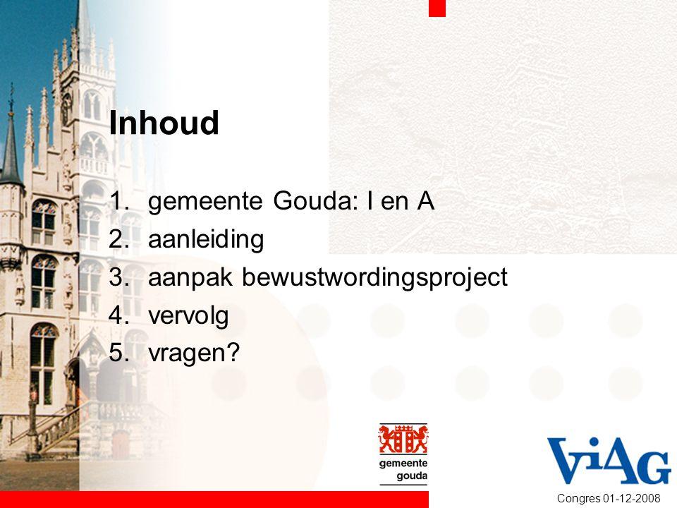 Inhoud gemeente Gouda: I en A aanleiding aanpak bewustwordingsproject