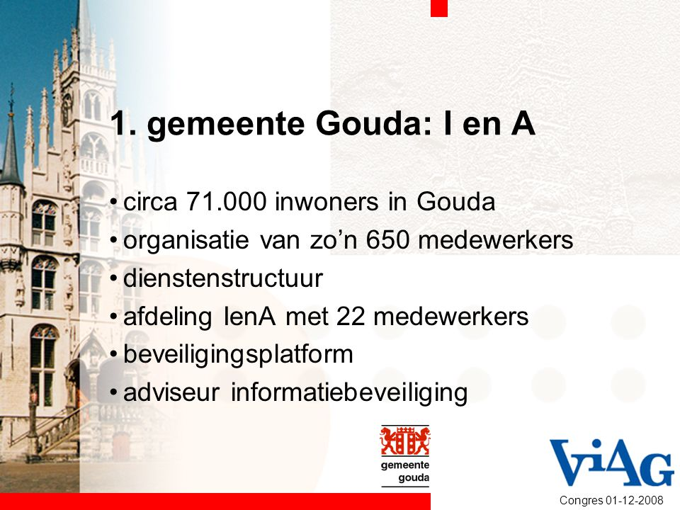1. gemeente Gouda: I en A circa 71.000 inwoners in Gouda