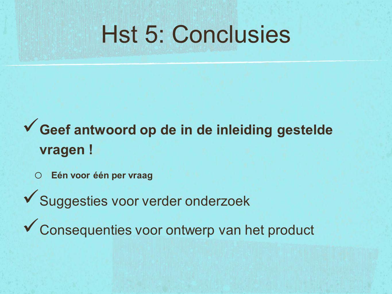Hst 5: Conclusies Geef antwoord op de in de inleiding gestelde vragen ! Eén voor één per vraag. Suggesties voor verder onderzoek.