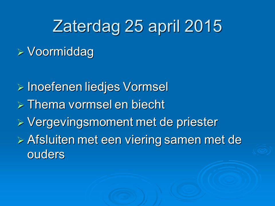 Zaterdag 25 april 2015 Voormiddag Inoefenen liedjes Vormsel