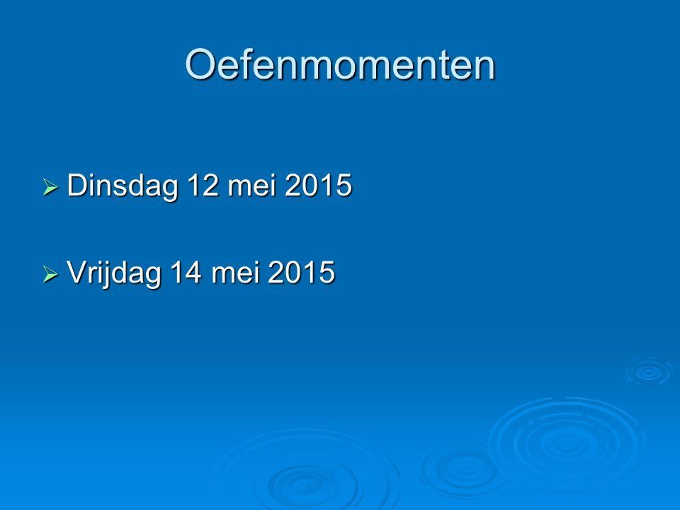Oefenmomenten Dinsdag 12 mei 2015 Vrijdag 14 mei 2015