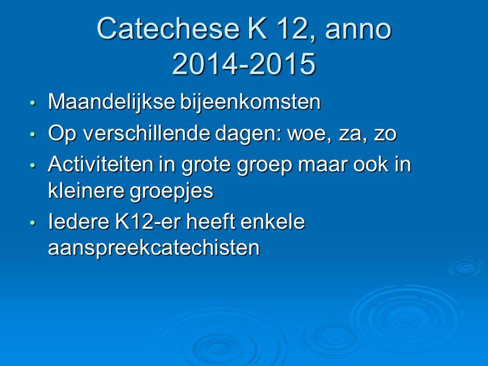 Catechese K 12, anno 2014-2015 Maandelijkse bijeenkomsten