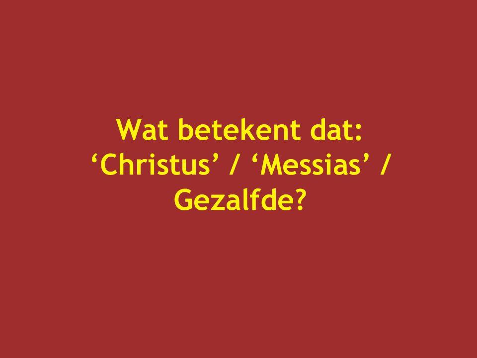 Wat betekent dat: 'Christus' / 'Messias' / Gezalfde
