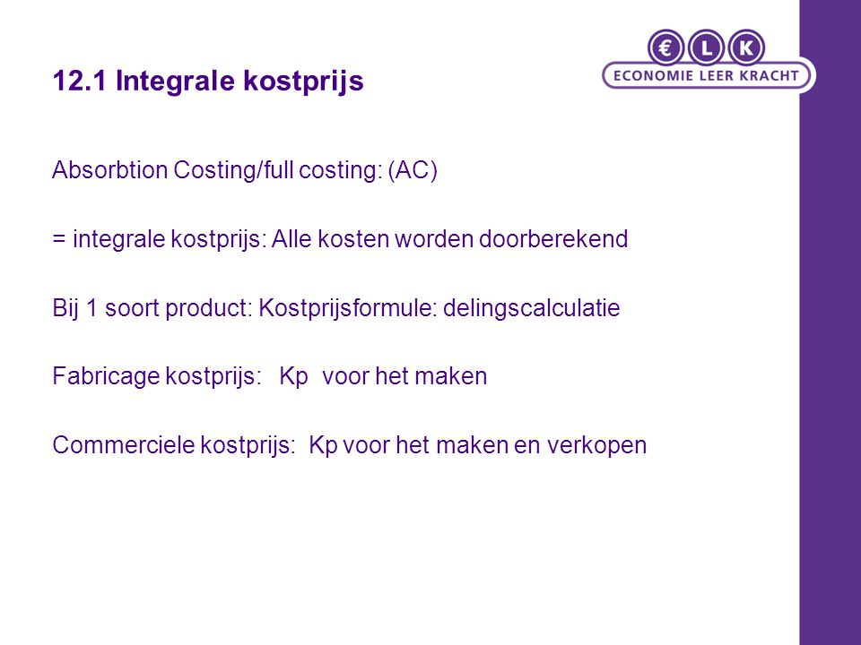 12.1 Integrale kostprijs Absorbtion Costing/full costing: (AC)
