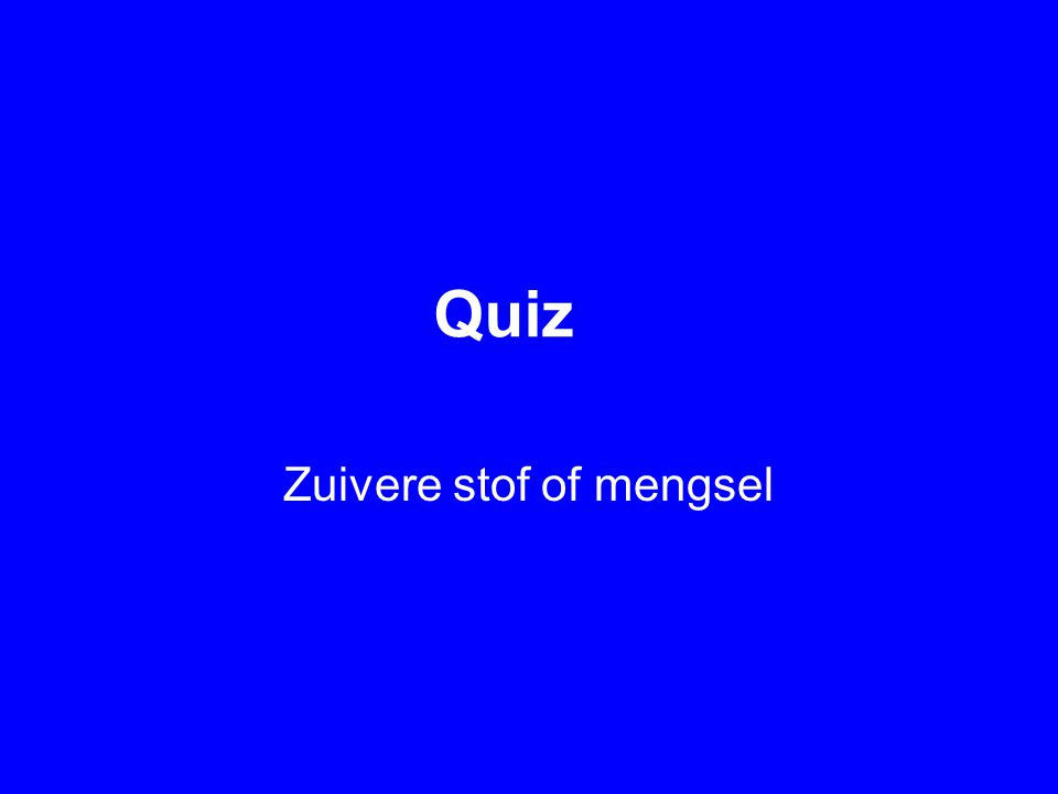 Zuivere stof of mengsel