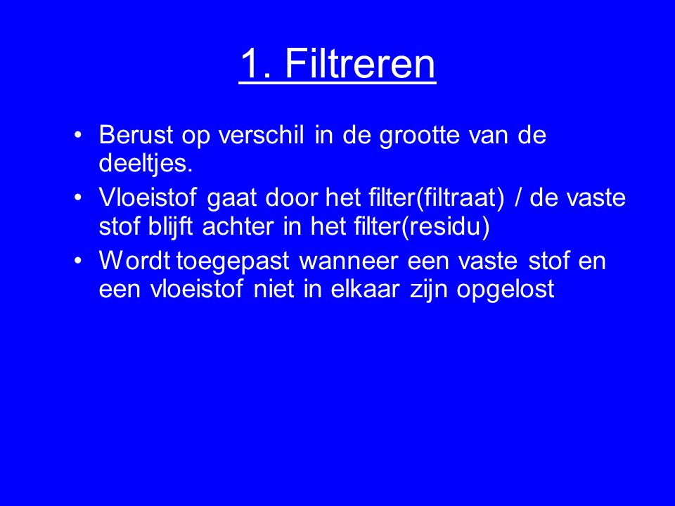 1. Filtreren Berust op verschil in de grootte van de deeltjes.