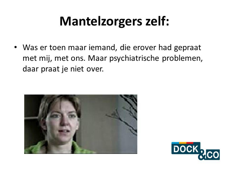 Mantelzorgers zelf: Was er toen maar iemand, die erover had gepraat met mij, met ons. Maar psychiatrische problemen, daar praat je niet over.