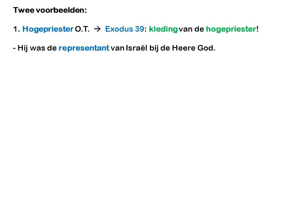 Twee voorbeelden: 1. Hogepriester O.T.  Exodus 39: kleding van de hogepriester.