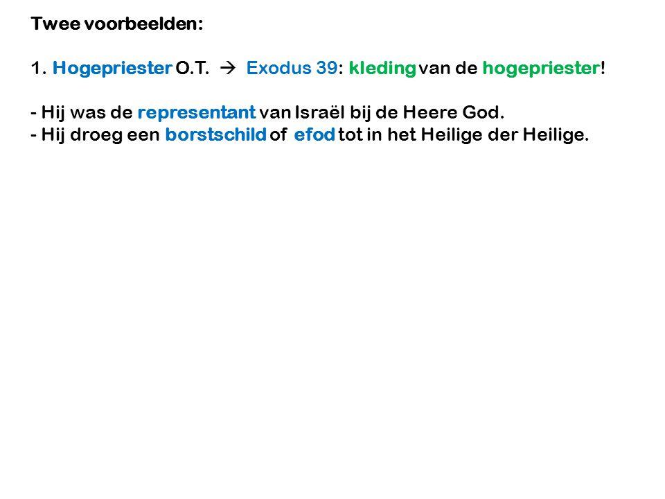 Twee voorbeelden: 1. Hogepriester O.T.  Exodus 39: kleding van de hogepriester! - Hij was de representant van Israël bij de Heere God.