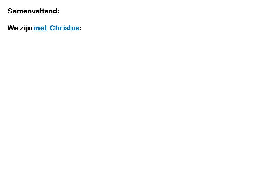 Samenvattend: We zijn met Christus: