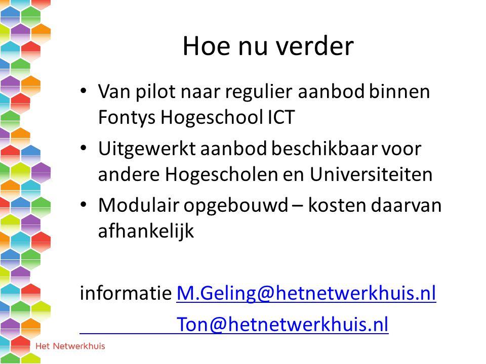 Hoe nu verder Van pilot naar regulier aanbod binnen Fontys Hogeschool ICT. Uitgewerkt aanbod beschikbaar voor andere Hogescholen en Universiteiten.