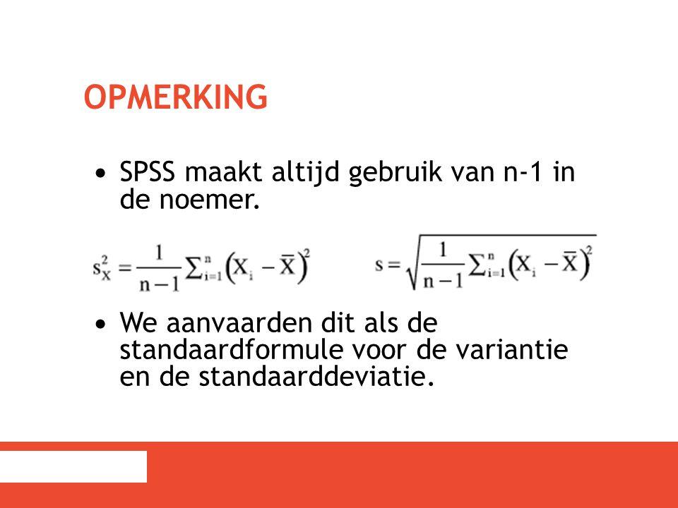 Opmerking SPSS maakt altijd gebruik van n-1 in de noemer.