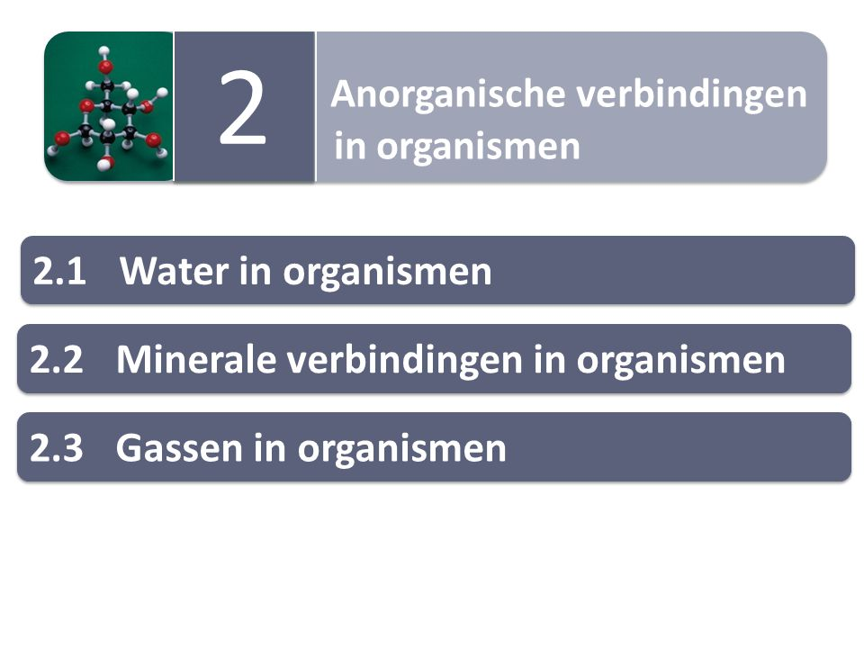 2 Anorganische verbindingen 2.1 Water in organismen