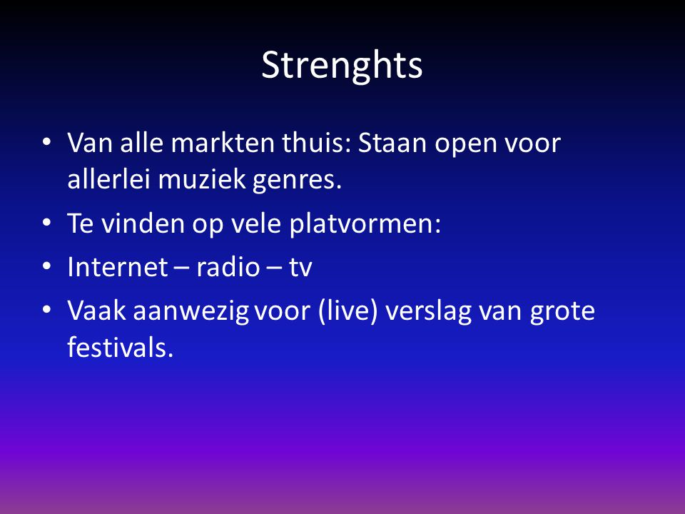 Strenghts Van alle markten thuis: Staan open voor allerlei muziek genres. Te vinden op vele platvormen: