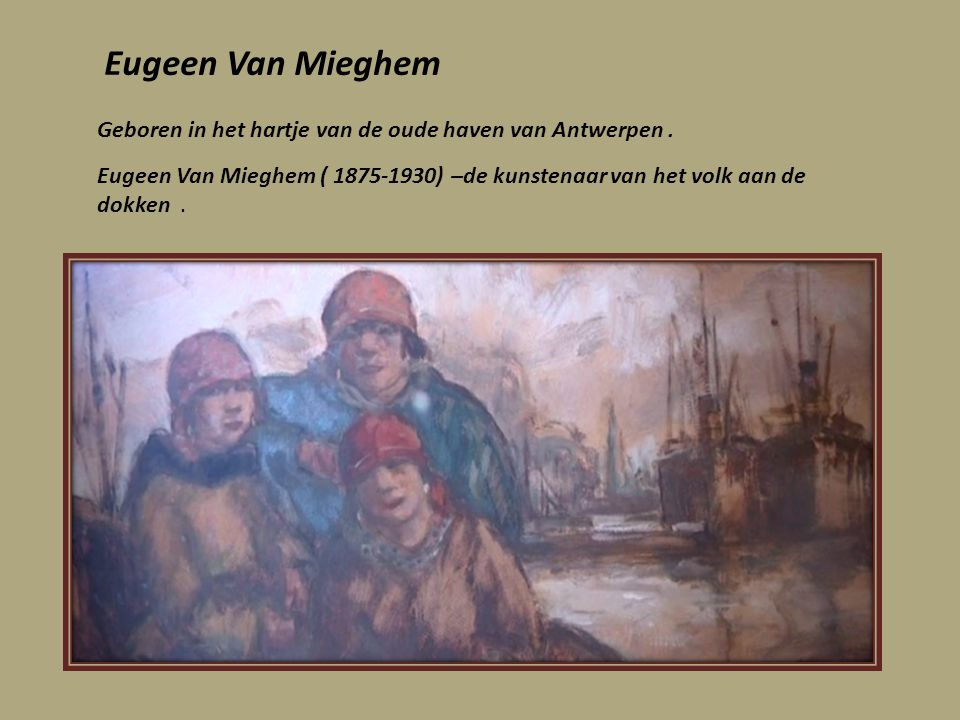 Eugeen Van Mieghem Geboren in het hartje van de oude haven van Antwerpen .