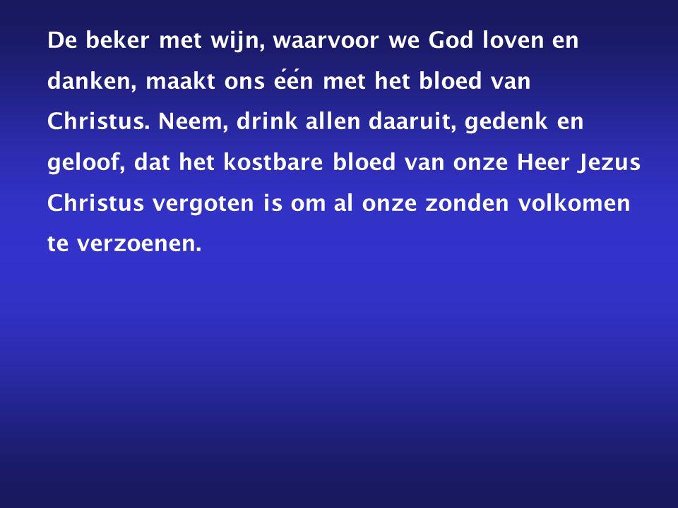 De beker met wijn, waarvoor we God loven en danken, maakt ons één met het bloed van Christus.