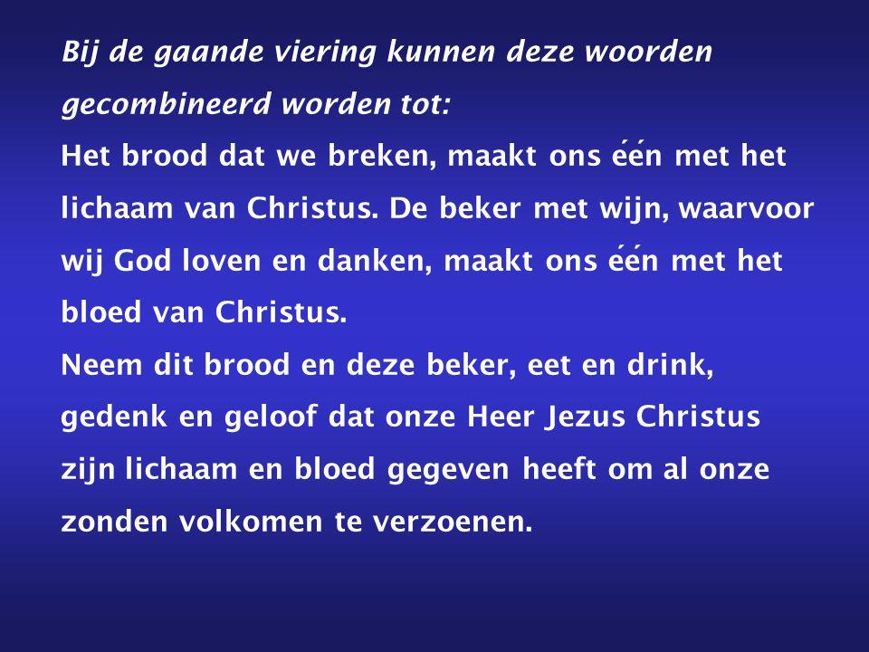 Bij de gaande viering kunnen deze woorden gecombineerd worden tot: Het brood dat we breken, maakt ons één met het lichaam van Christus.
