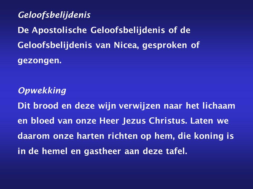 Geloofsbelijdenis De Apostolische Geloofsbelijdenis of de Geloofsbelijdenis van Nicea, gesproken of gezongen.