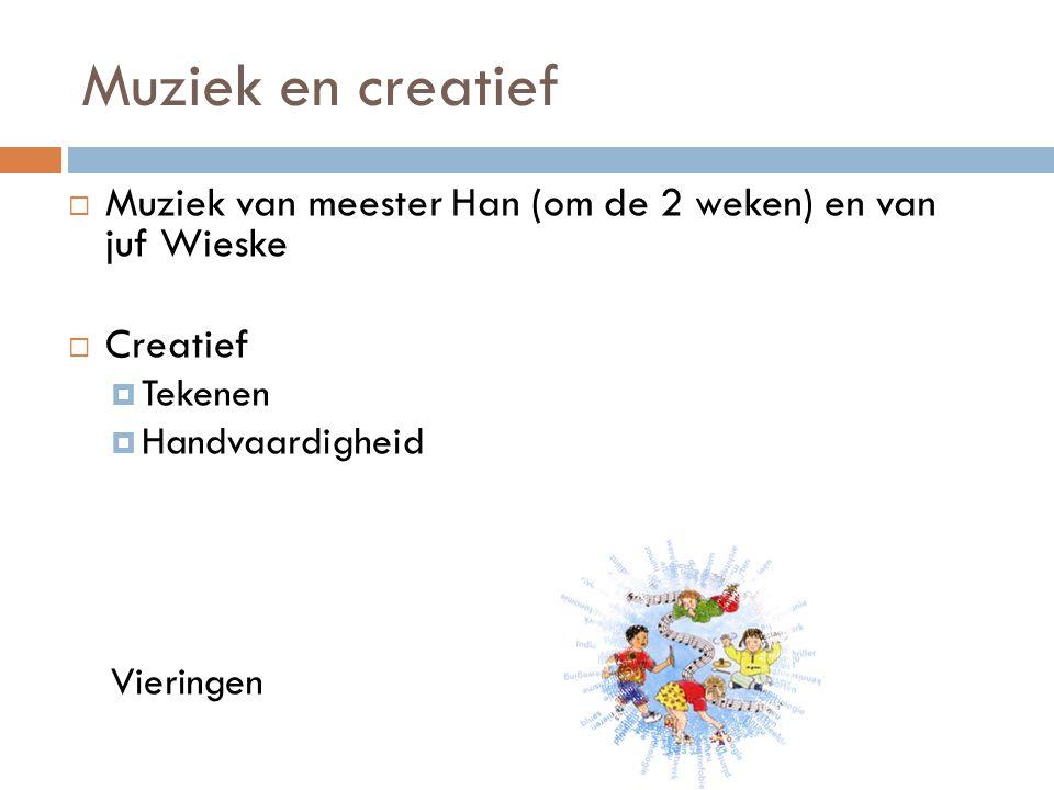 Muziek en creatief Muziek van meester Han (om de 2 weken) en van juf Wieske. Creatief. Tekenen. Handvaardigheid.