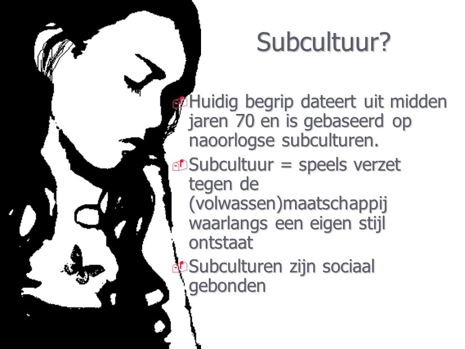 Subcultuur Huidig begrip dateert uit midden jaren 70 en is gebaseerd op naoorlogse subculturen.