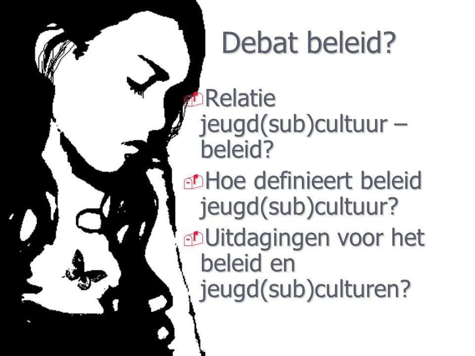 Debat beleid Relatie jeugd(sub)cultuur – beleid
