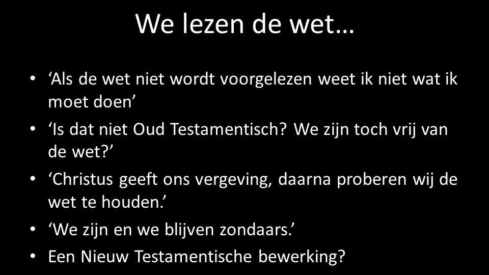 We lezen de wet… 'Als de wet niet wordt voorgelezen weet ik niet wat ik moet doen' 'Is dat niet Oud Testamentisch We zijn toch vrij van de wet '