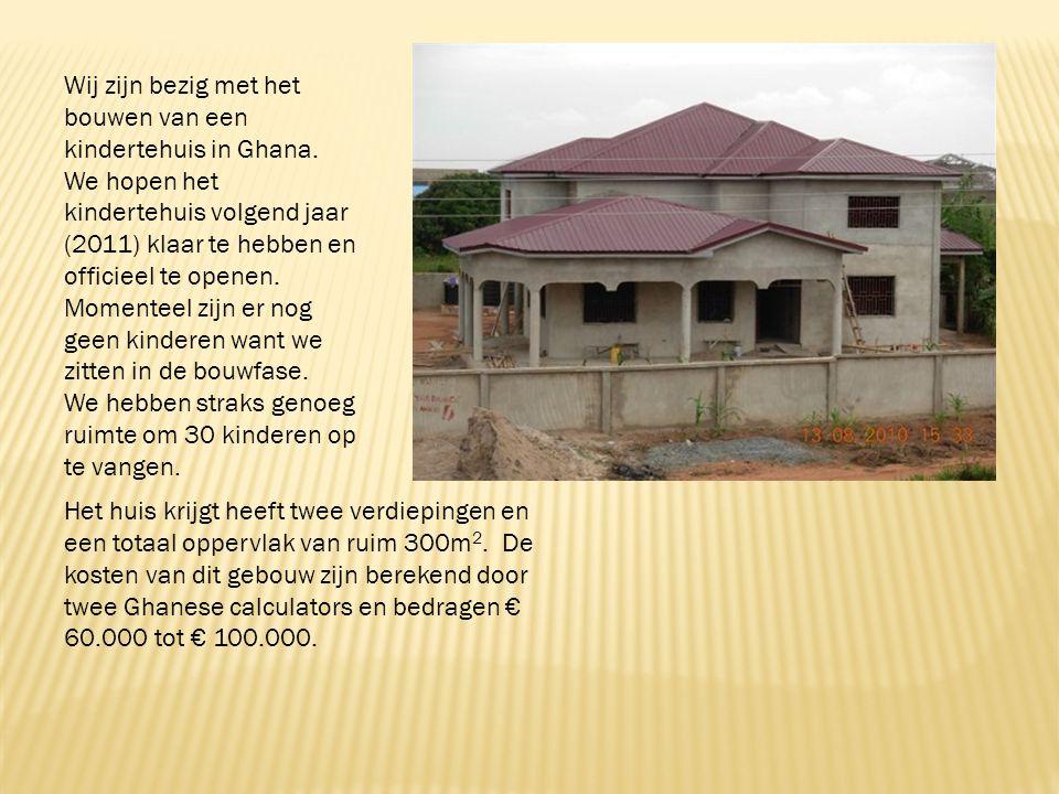 Wij zijn bezig met het bouwen van een kindertehuis in Ghana.