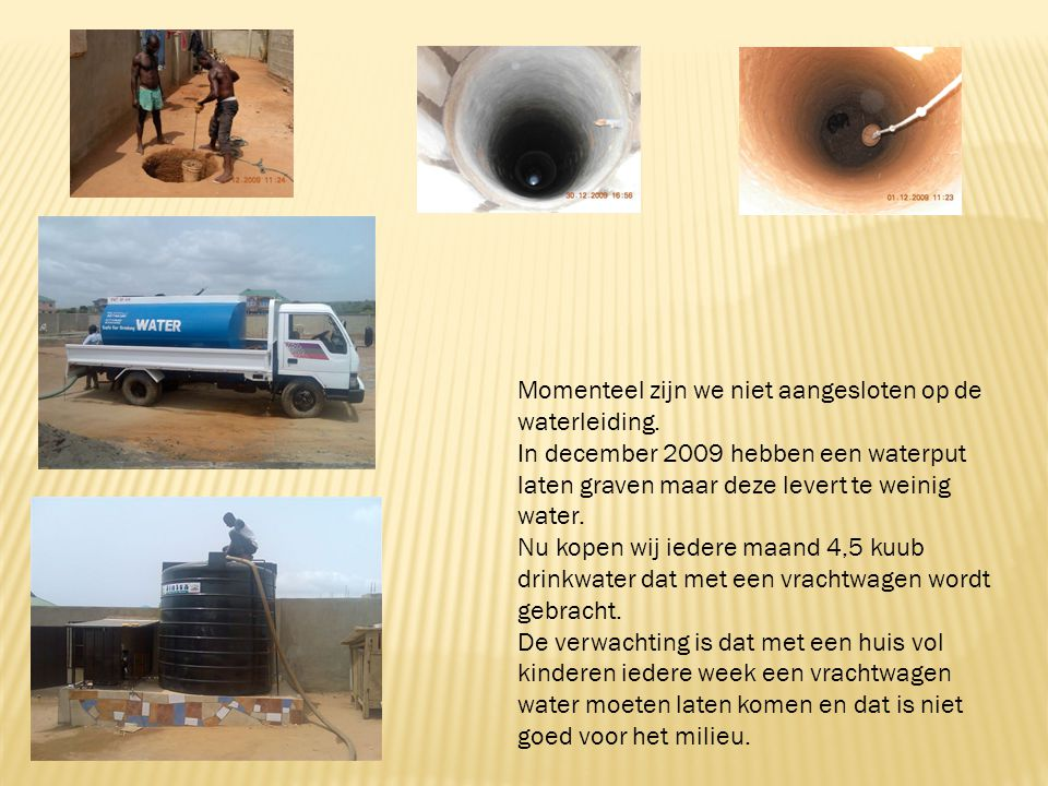 Momenteel zijn we niet aangesloten op de waterleiding.