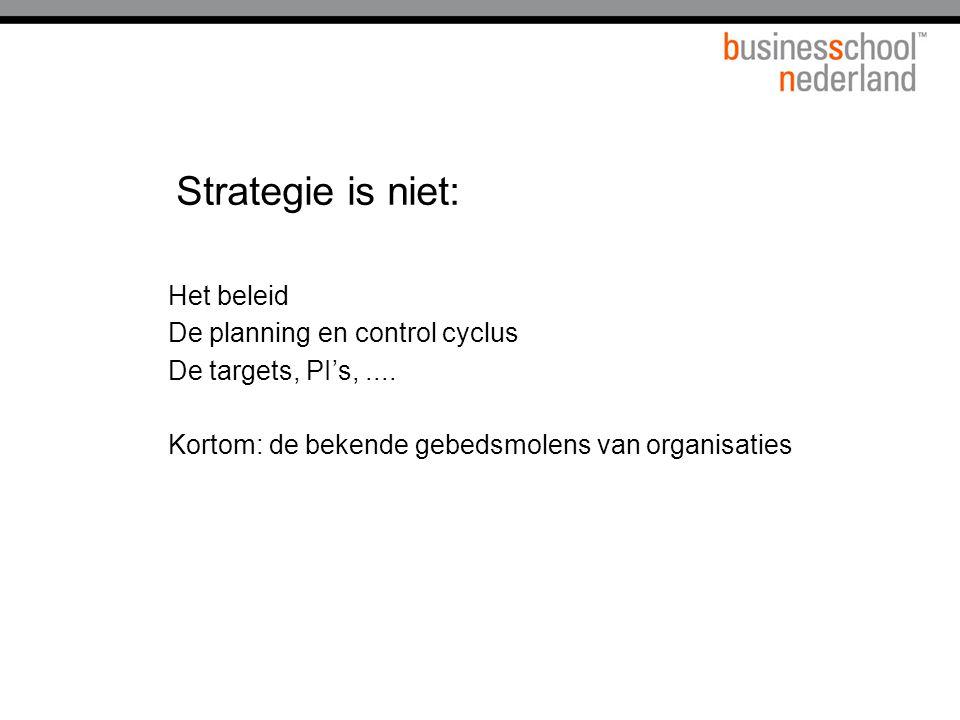 Strategie is niet: Het beleid De planning en control cyclus