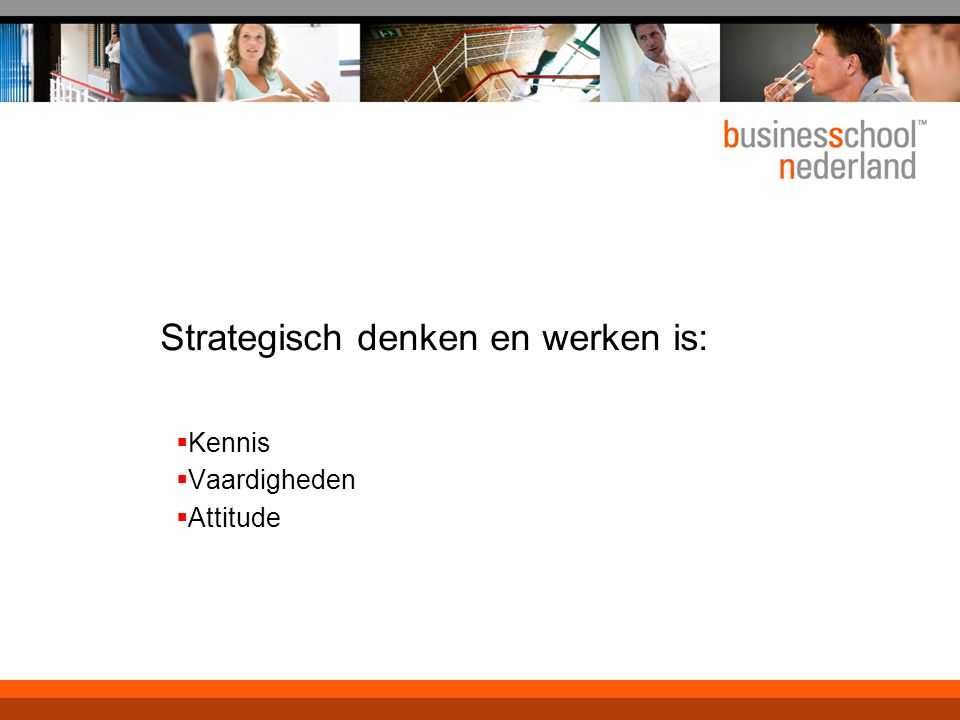 Strategisch denken en werken is: