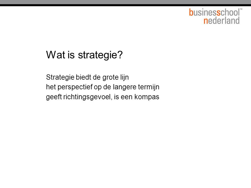 Wat is strategie Strategie biedt de grote lijn