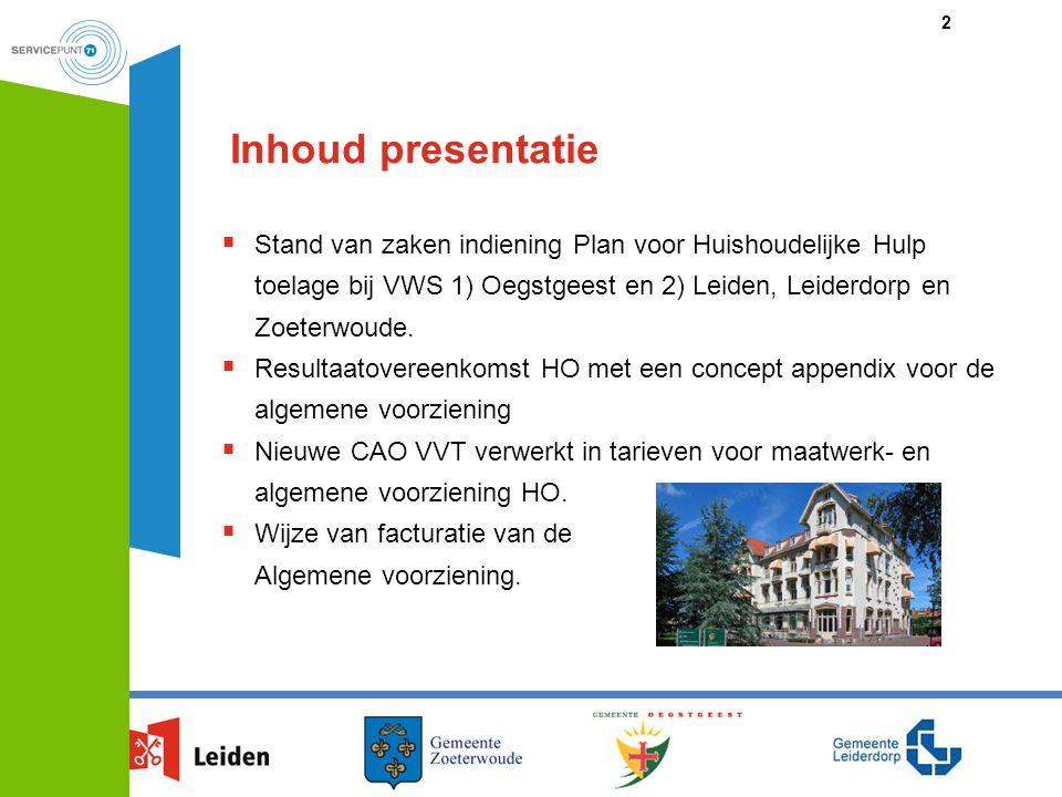 Inhoud presentatie Stand van zaken indiening Plan voor Huishoudelijke Hulp toelage bij VWS 1) Oegstgeest en 2) Leiden, Leiderdorp en Zoeterwoude.