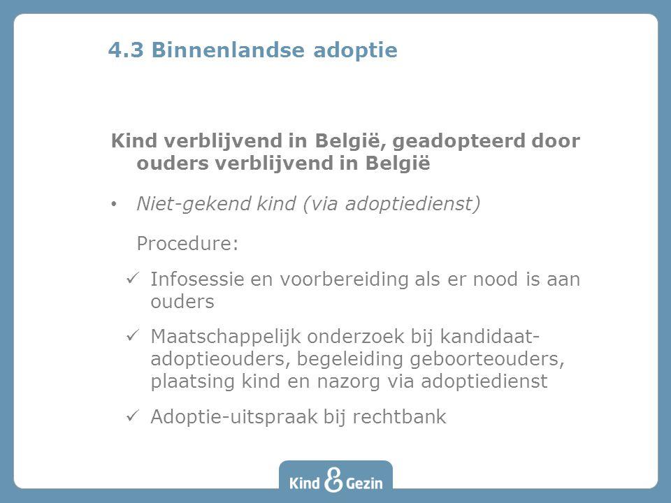 4.3 Binnenlandse adoptie Kind verblijvend in België, geadopteerd door ouders verblijvend in België.