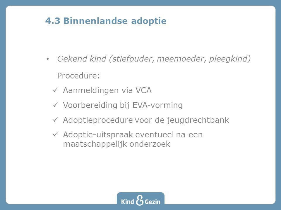 4.3 Binnenlandse adoptie Gekend kind (stiefouder, meemoeder, pleegkind) Procedure: Aanmeldingen via VCA.