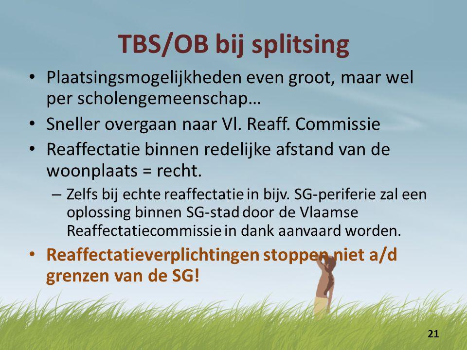 TBS/OB bij splitsing Plaatsingsmogelijkheden even groot, maar wel per scholengemeenschap… Sneller overgaan naar Vl. Reaff. Commissie.