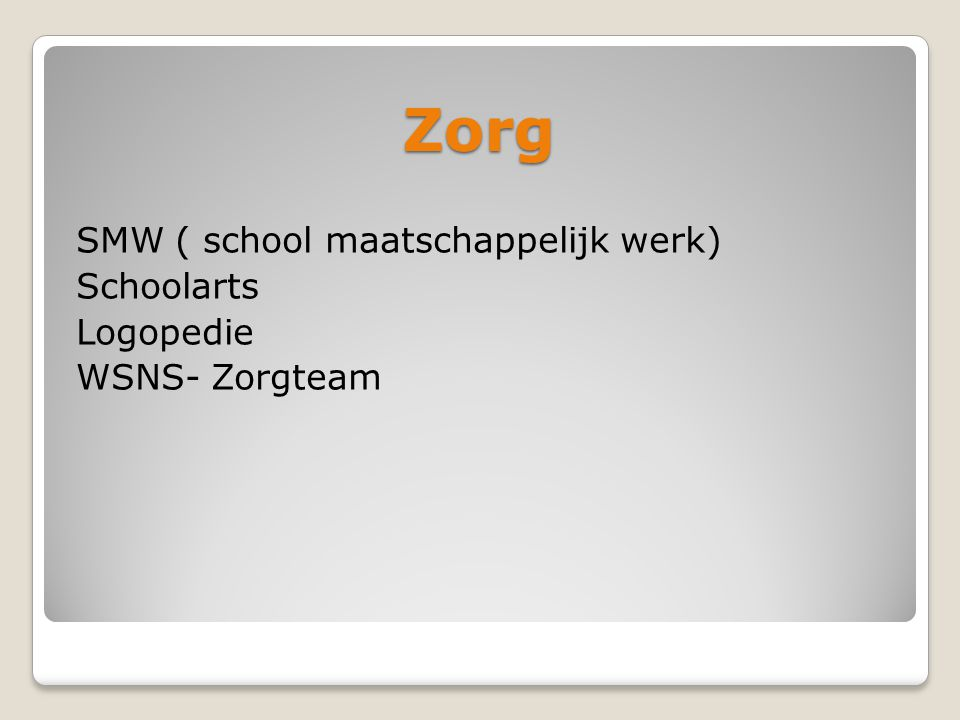 Zorg SMW ( school maatschappelijk werk) Schoolarts Logopedie WSNS- Zorgteam