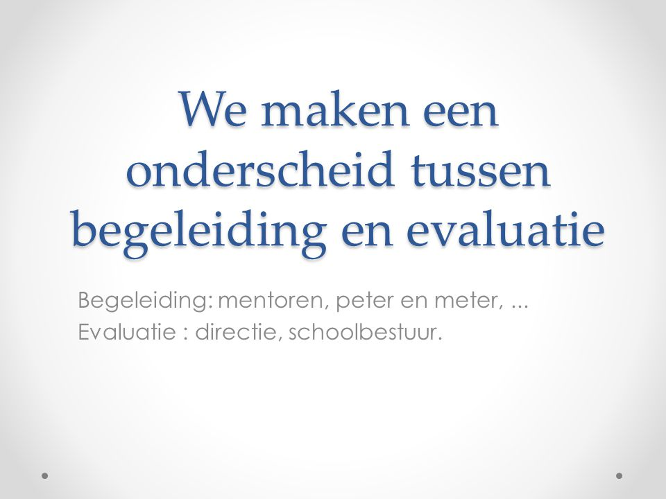 We maken een onderscheid tussen begeleiding en evaluatie