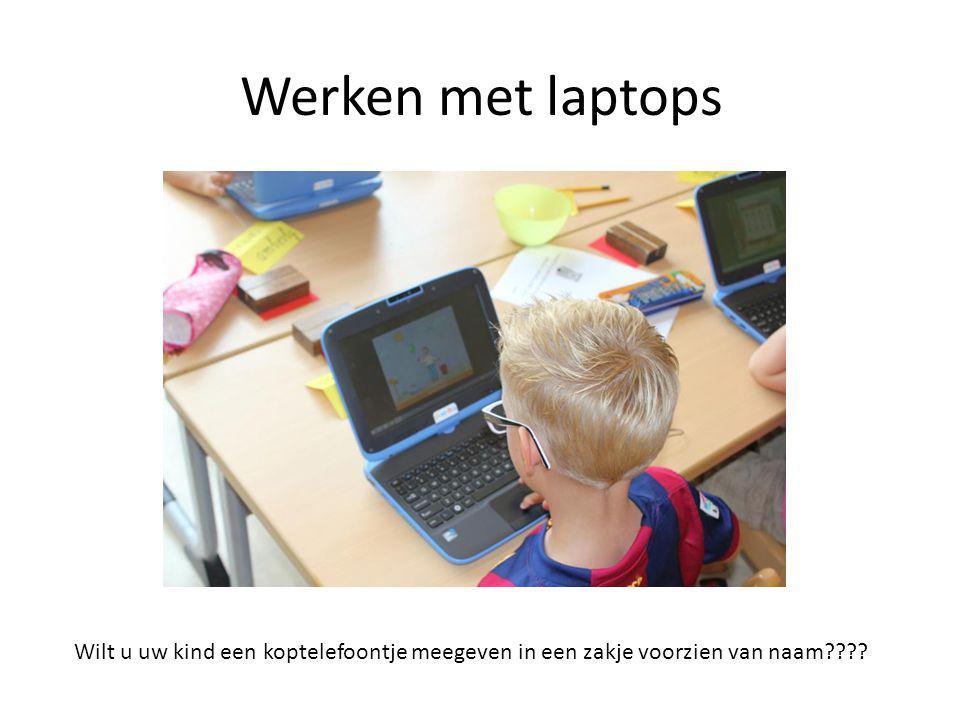 Werken met laptops Wilt u uw kind een koptelefoontje meegeven in een zakje voorzien van naam