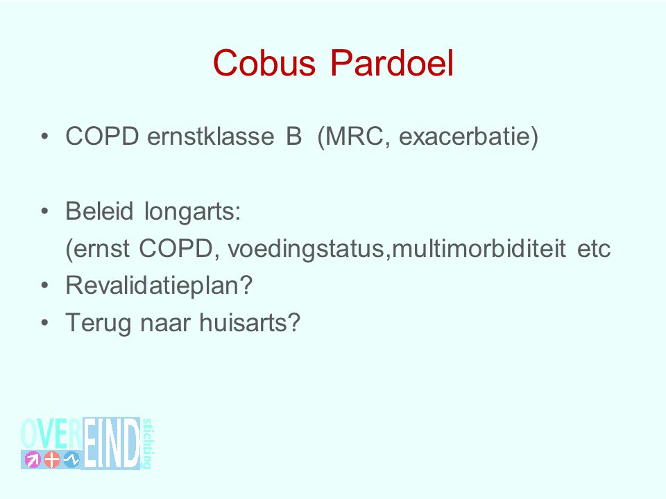 Cobus Pardoel COPD ernstklasse B (MRC, exacerbatie) Beleid longarts: