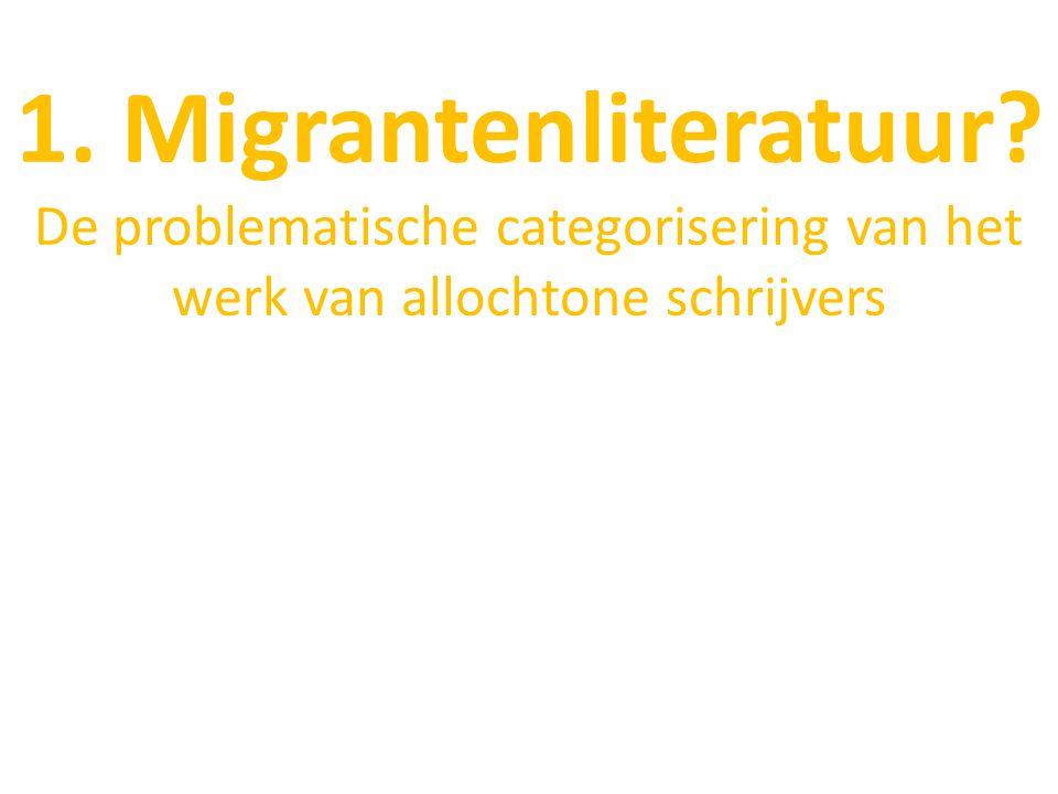 1. Migrantenliteratuur De problematische categorisering van het werk van allochtone schrijvers