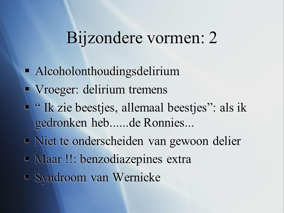 Bijzondere vormen: 2 Alcoholonthoudingsdelirium