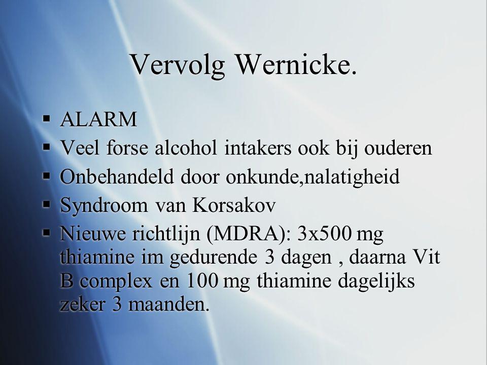 Vervolg Wernicke. ALARM Veel forse alcohol intakers ook bij ouderen